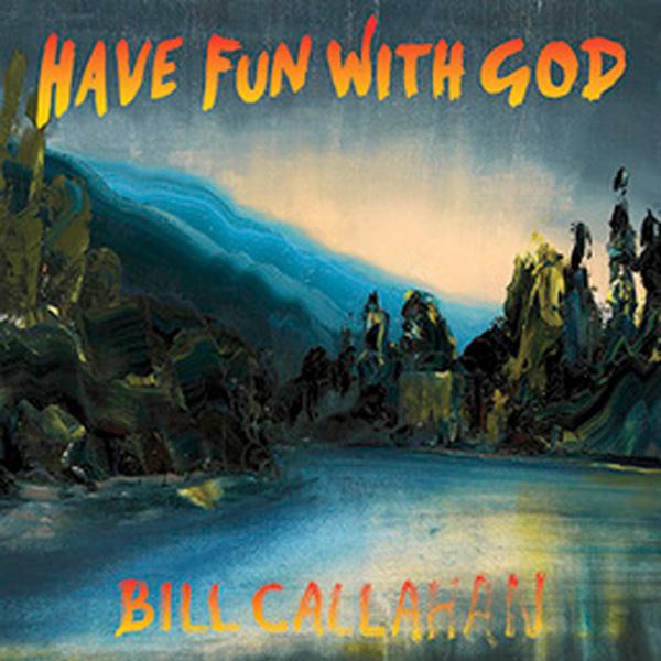 Copertina Disco Vinile 33 giri Have Fun With God di Bill Callahan