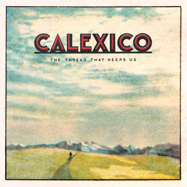 Copertina Vinile 33 giri The Thread That Keeps Us di Calexico