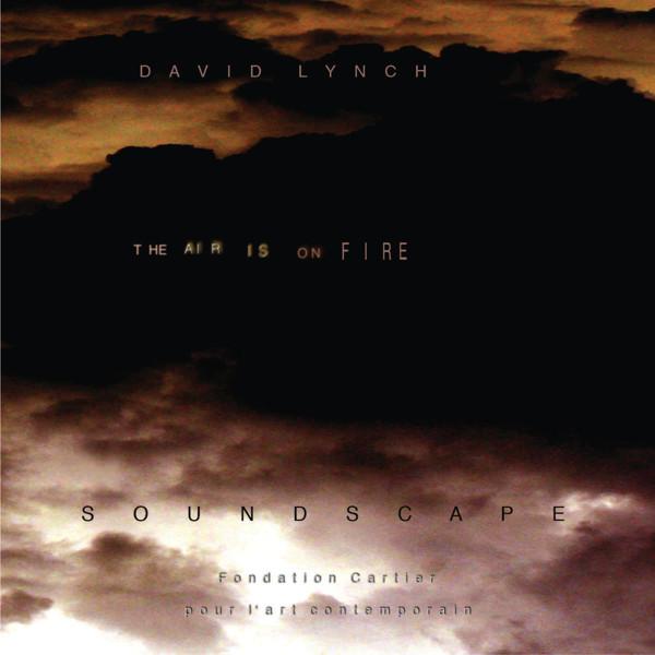 Copertina Disco Vinile 33 giri The Air Is on Fire: Soundscape di David Lynch
