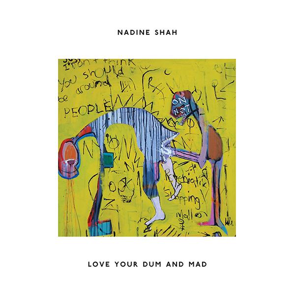 Copertina Disco Vinile 33 giri Love Your Dum and Mad di Nadine Shah