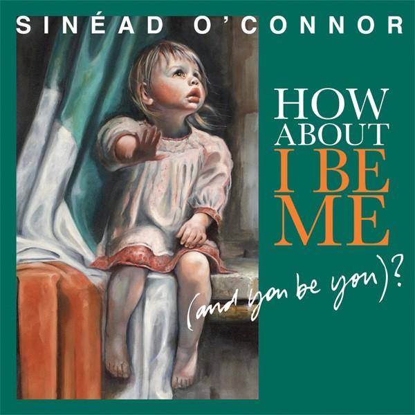 Copertina Disco Vinile 33 giri How About I Be Me di Sinéad O'Connor
